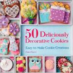 50 Deliciously Decorative Cookies - Easy-to-Make Cookie Creations