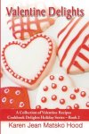 Valentine Delights A Collection of Valentine Recipes (Cookbook Delights Holiday)